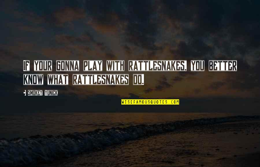 Poncho Sanchez Quotes By Smokey Yunick: If your gonna play with rattlesnakes, you better