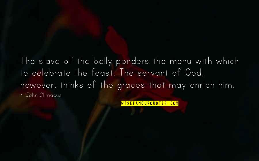 Ponders Quotes By John Climacus: The slave of the belly ponders the menu