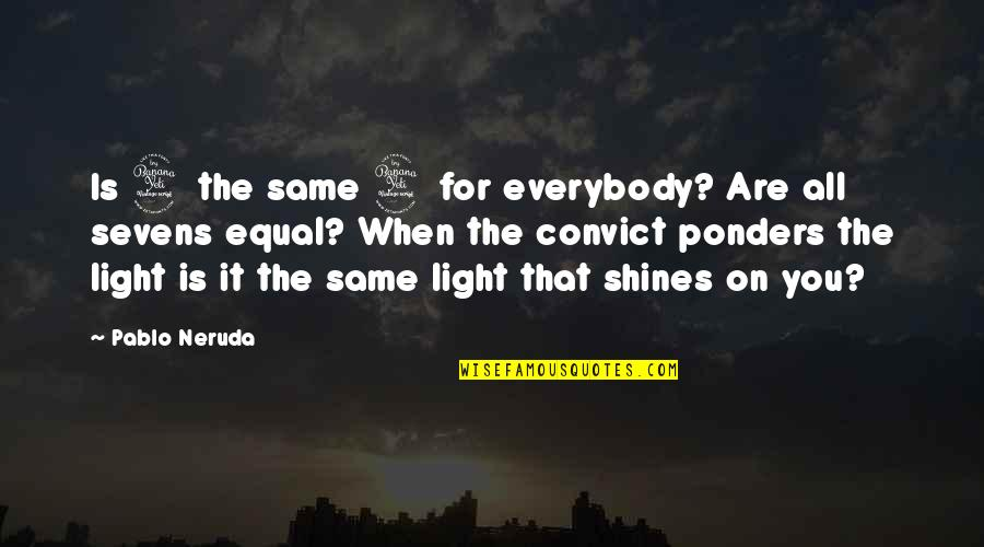 Ponders Quotes By Pablo Neruda: Is 4 the same 4 for everybody? Are