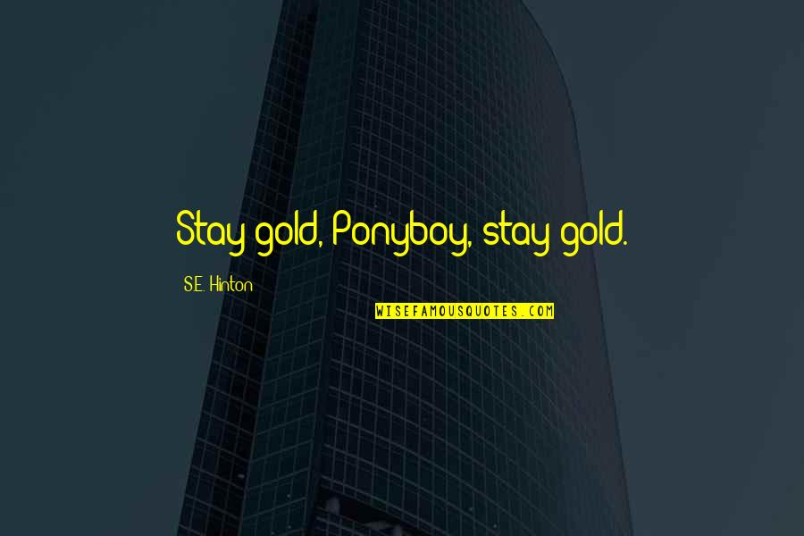 Ponyboy Curtis Quotes By S.E. Hinton: Stay gold, Ponyboy, stay gold.