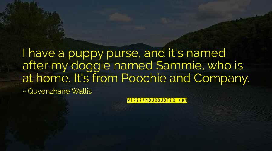 Poochie Quotes By Quvenzhane Wallis: I have a puppy purse, and it's named