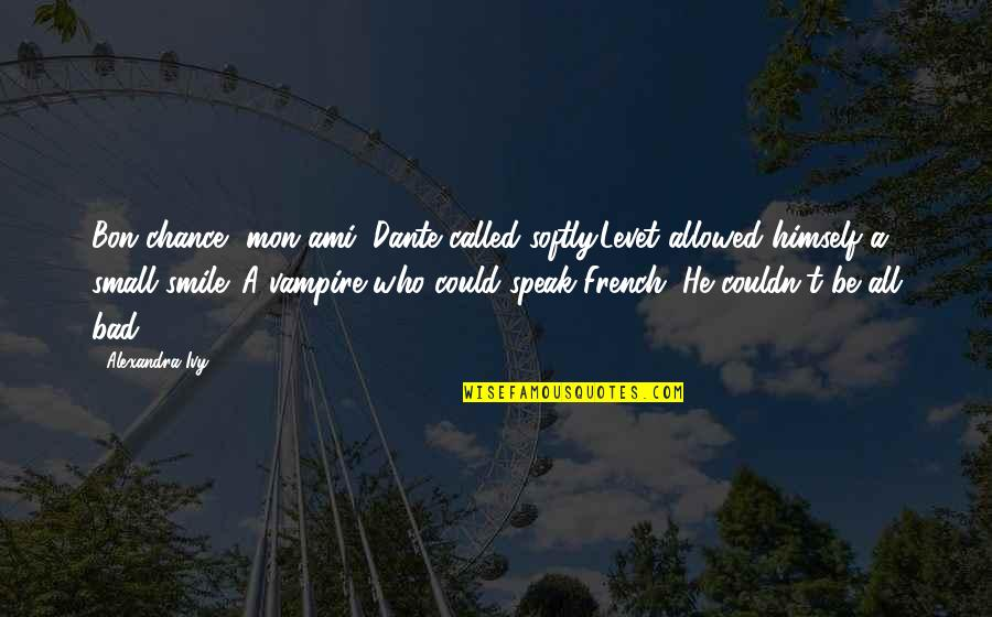 Pool Parties Quotes By Alexandra Ivy: Bon chance, mon ami, Dante called softly.Levet allowed