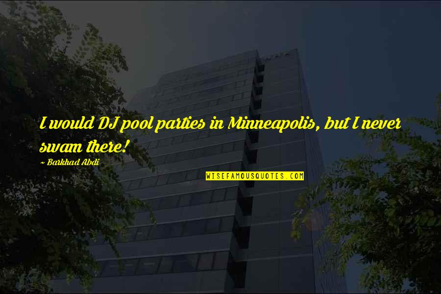 Pool Parties Quotes By Barkhad Abdi: I would DJ pool parties in Minneapolis, but