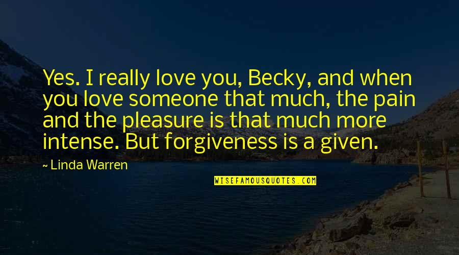 Pool Parties Quotes By Linda Warren: Yes. I really love you, Becky, and when