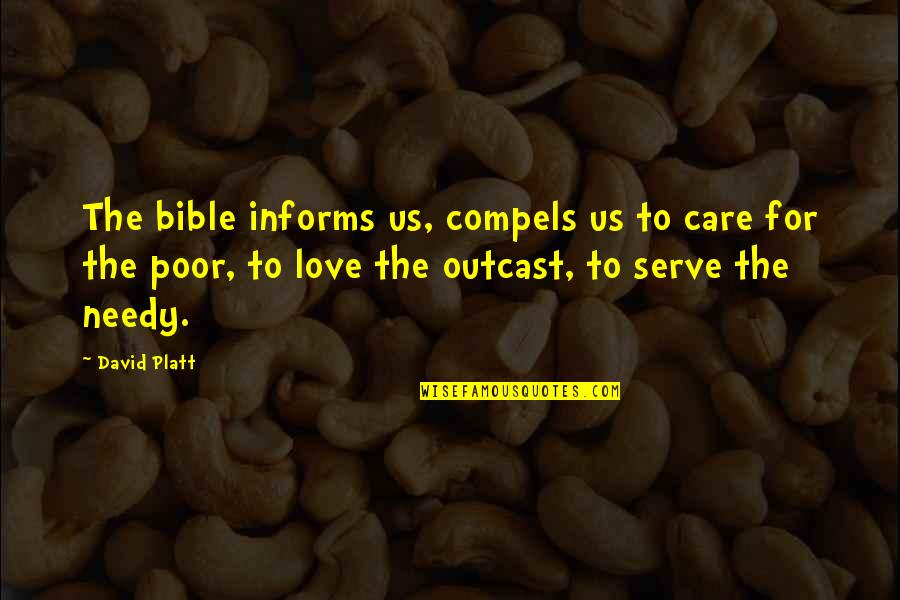 Poor And Needy Quotes By David Platt: The bible informs us, compels us to care