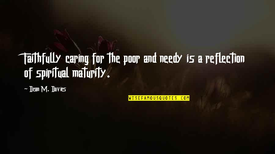 Poor And Needy Quotes By Dean M. Davies: Faithfully caring for the poor and needy is