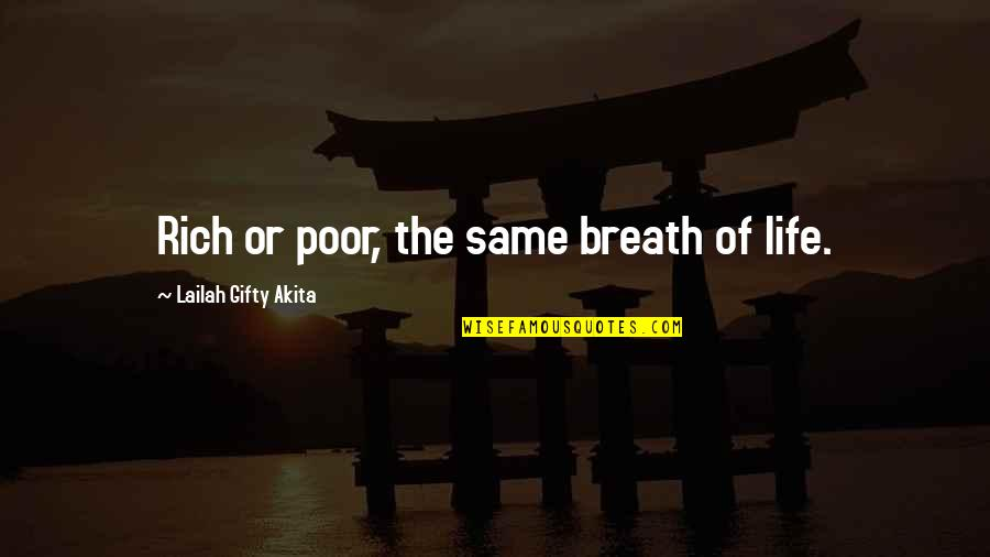 Poor And Needy Quotes By Lailah Gifty Akita: Rich or poor, the same breath of life.