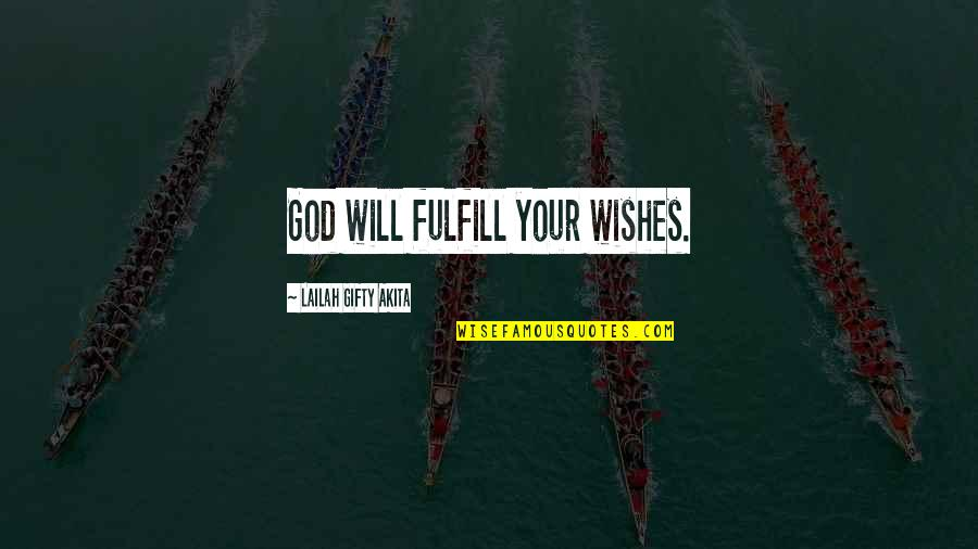 Poor And Needy Quotes By Lailah Gifty Akita: God will fulfill your wishes.