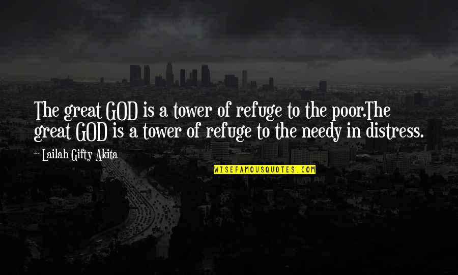 Poor And Needy Quotes By Lailah Gifty Akita: The great GOD is a tower of refuge