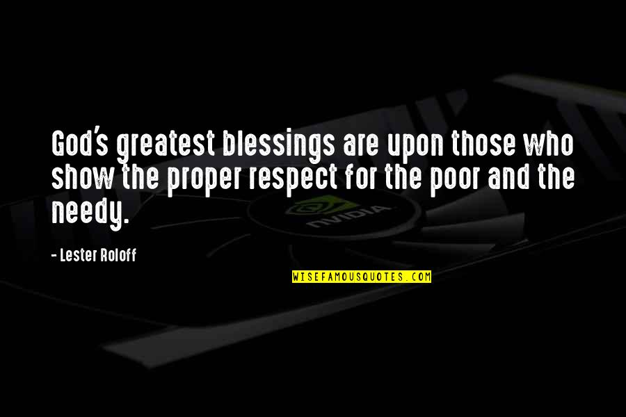 Poor And Needy Quotes By Lester Roloff: God's greatest blessings are upon those who show