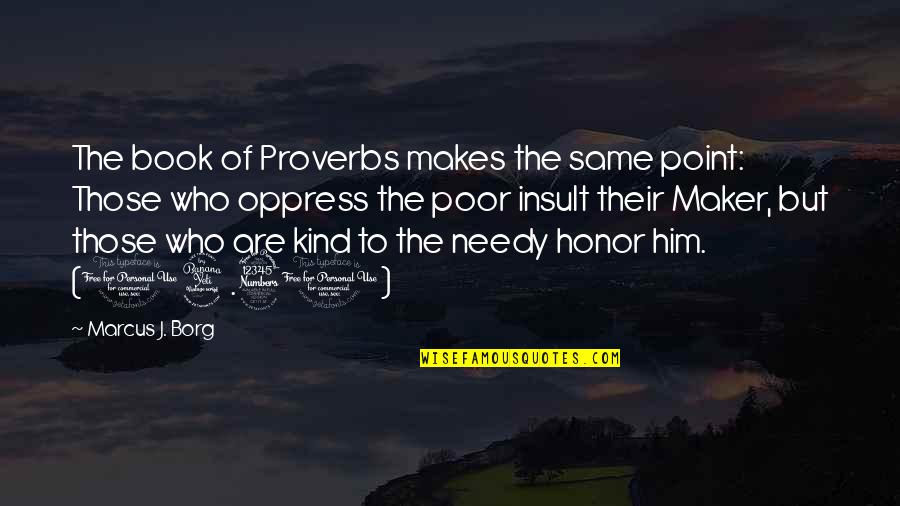 Poor And Needy Quotes By Marcus J. Borg: The book of Proverbs makes the same point: