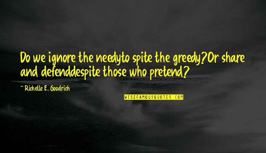 Poor And Needy Quotes By Richelle E. Goodrich: Do we ignore the needyto spite the greedy?Or