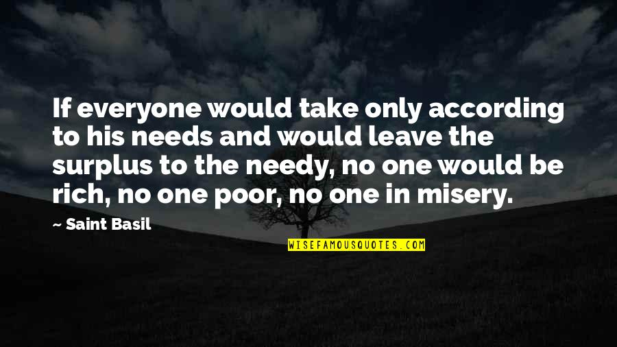Poor And Needy Quotes By Saint Basil: If everyone would take only according to his