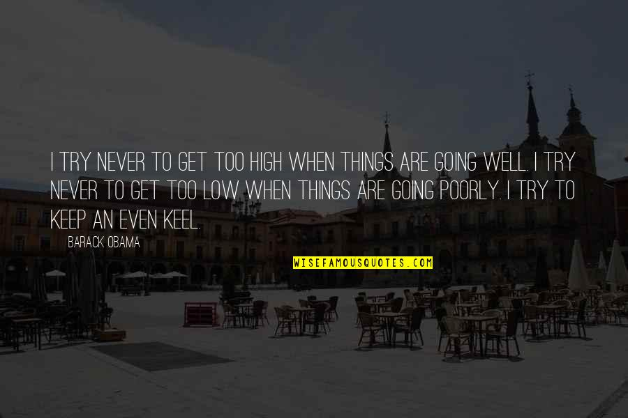 Poorly Quotes By Barack Obama: I try never to get too high when