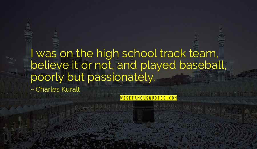 Poorly Quotes By Charles Kuralt: I was on the high school track team,