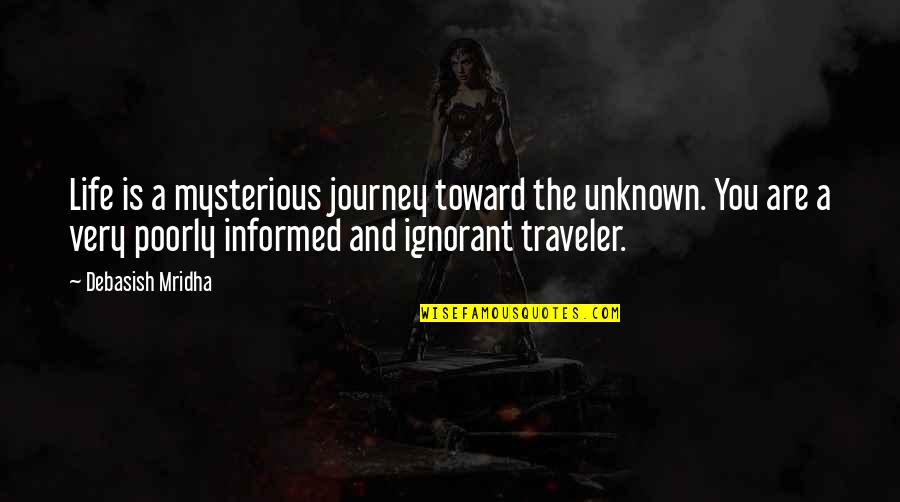 Poorly Quotes By Debasish Mridha: Life is a mysterious journey toward the unknown.