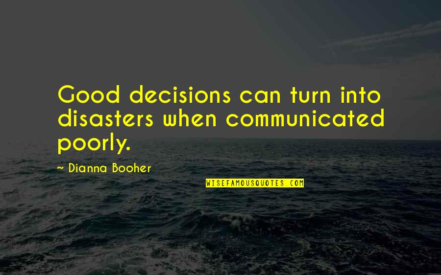 Poorly Quotes By Dianna Booher: Good decisions can turn into disasters when communicated