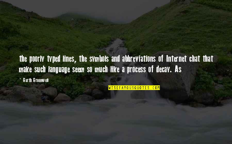 Poorly Quotes By Garth Greenwell: the poorly typed lines, the symbols and abbreviations
