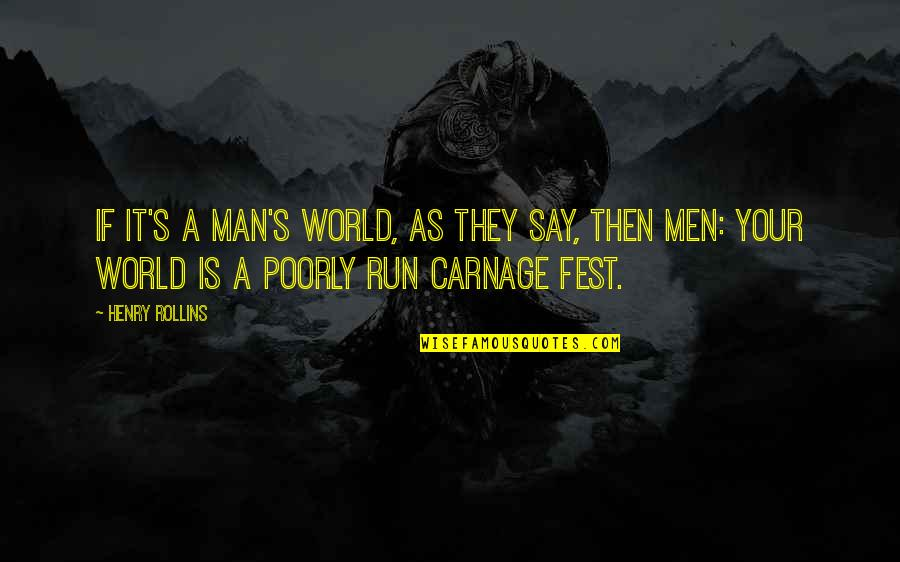 Poorly Quotes By Henry Rollins: If it's a man's world, as they say,