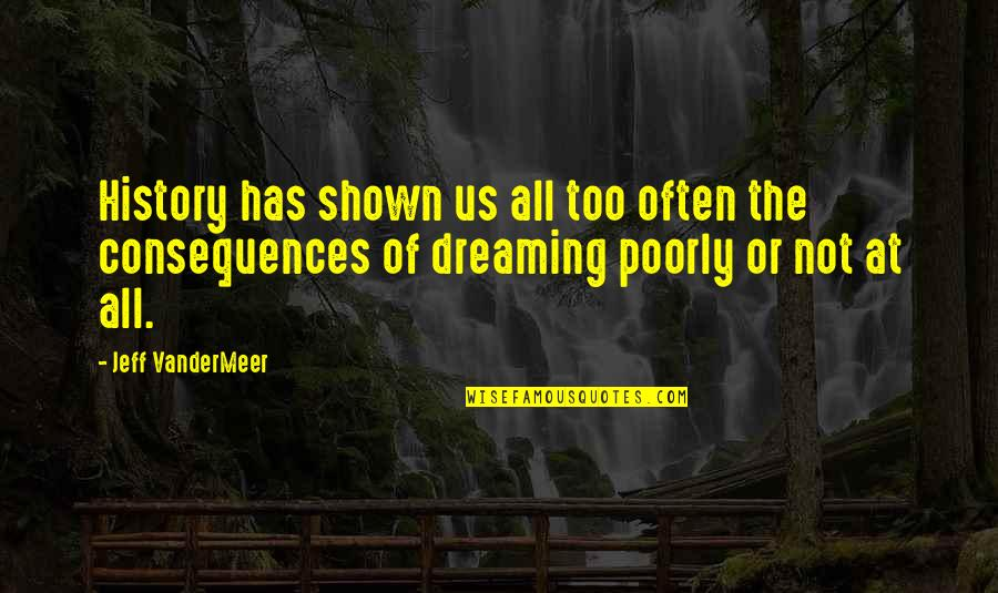 Poorly Quotes By Jeff VanderMeer: History has shown us all too often the