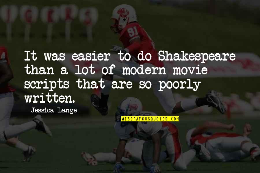Poorly Quotes By Jessica Lange: It was easier to do Shakespeare than a