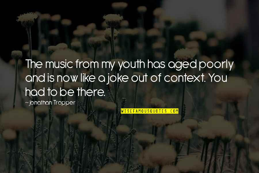 Poorly Quotes By Jonathan Tropper: The music from my youth has aged poorly