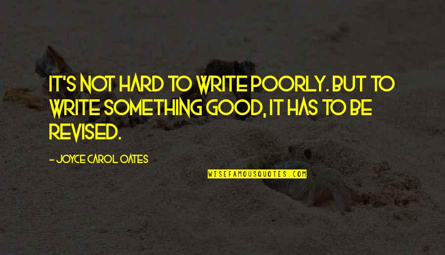 Poorly Quotes By Joyce Carol Oates: It's not hard to write poorly. But to