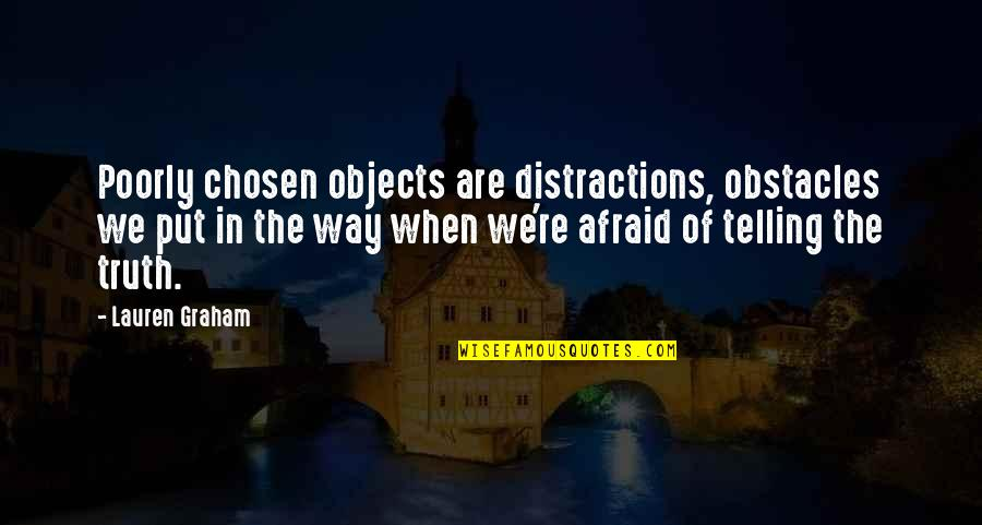 Poorly Quotes By Lauren Graham: Poorly chosen objects are distractions, obstacles we put