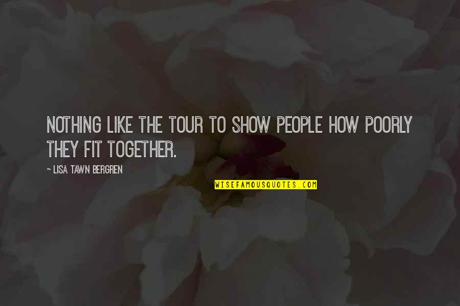 Poorly Quotes By Lisa Tawn Bergren: Nothing like the tour to show people how