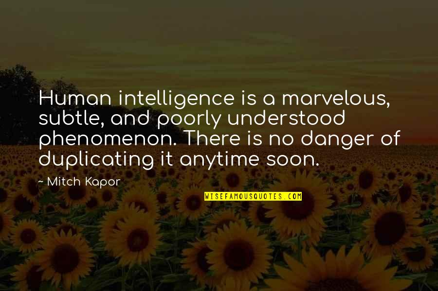 Poorly Quotes By Mitch Kapor: Human intelligence is a marvelous, subtle, and poorly