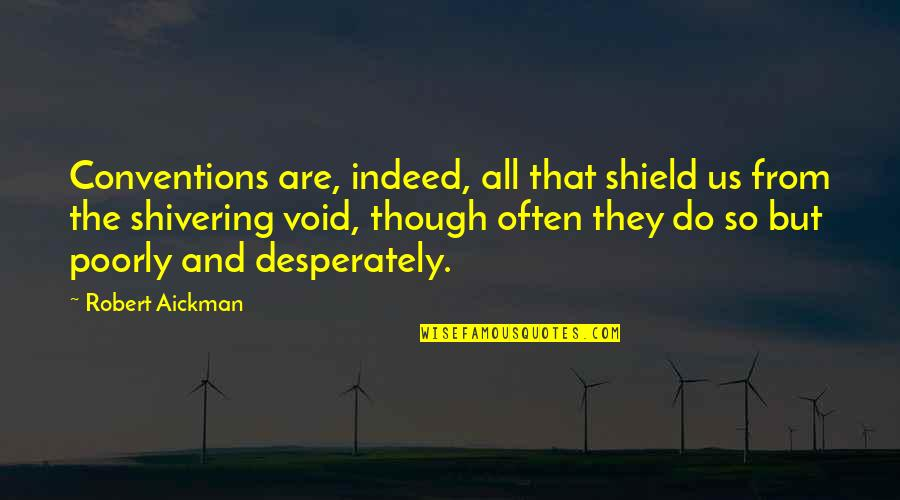 Poorly Quotes By Robert Aickman: Conventions are, indeed, all that shield us from