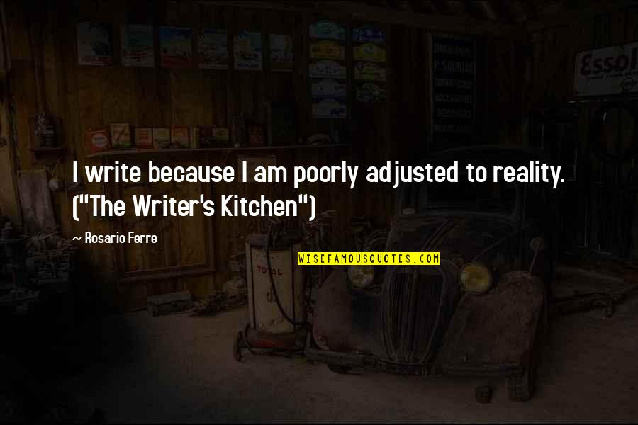 Poorly Quotes By Rosario Ferre: I write because I am poorly adjusted to