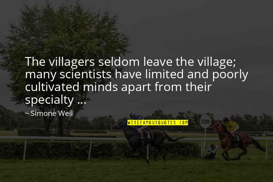 Poorly Quotes By Simone Weil: The villagers seldom leave the village; many scientists