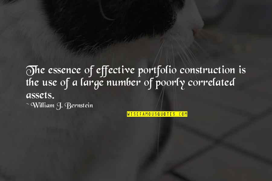 Poorly Quotes By William J. Bernstein: The essence of effective portfolio construction is the