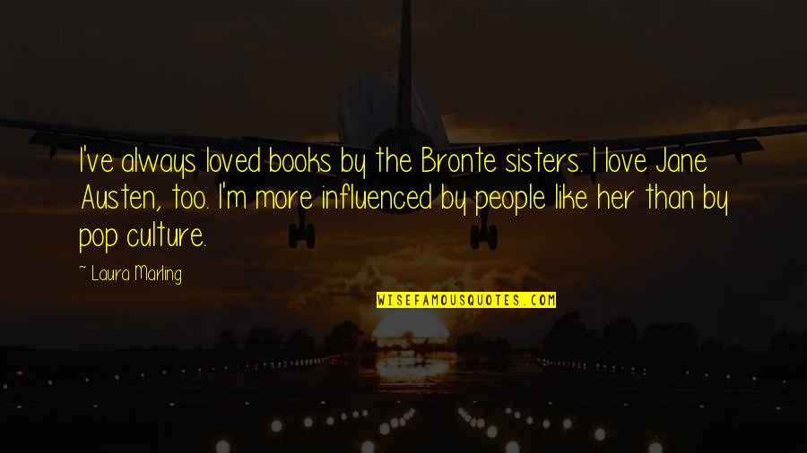 Pop Culture Love Quotes By Laura Marling: I've always loved books by the Bronte sisters.