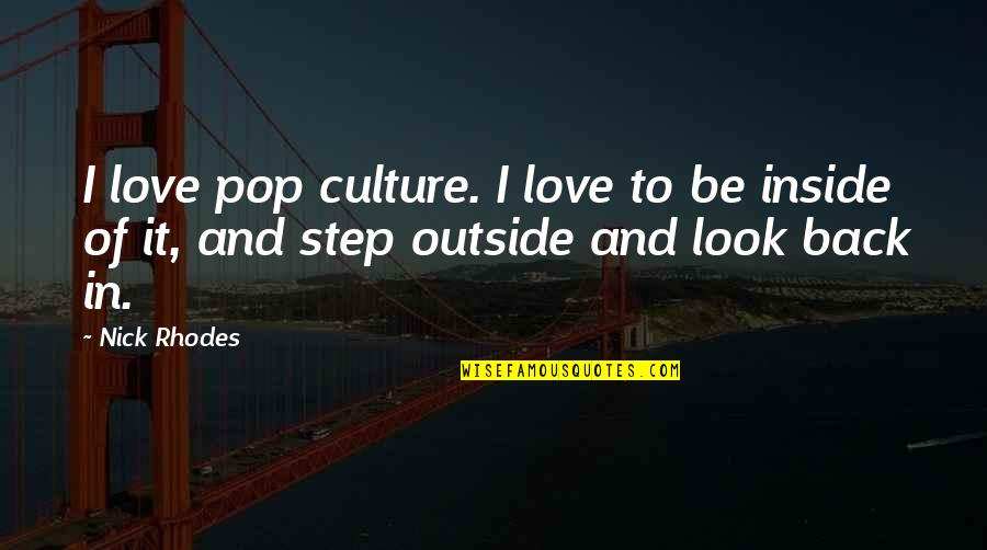 Pop Culture Love Quotes By Nick Rhodes: I love pop culture. I love to be