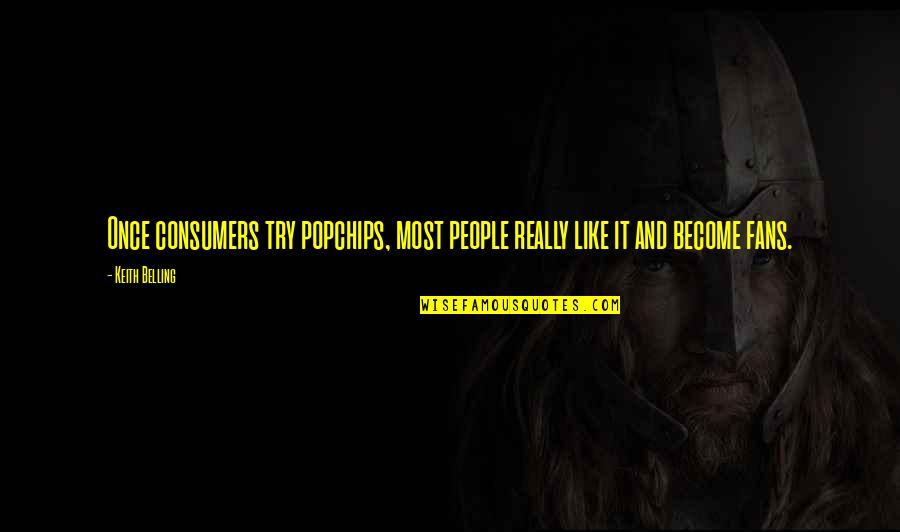 Popchips Quotes By Keith Belling: Once consumers try popchips, most people really like