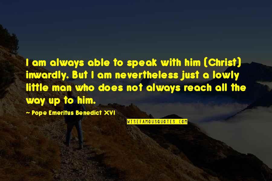 Pope Emeritus Benedict Xvi Quotes By Pope Emeritus Benedict XVI: I am always able to speak with him