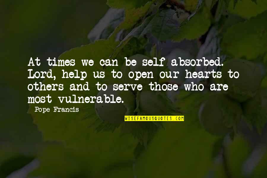 Pope Francis Quotes By Pope Francis: At times we can be self-absorbed. Lord, help