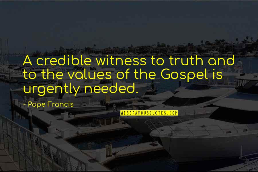 Pope Francis Quotes By Pope Francis: A credible witness to truth and to the