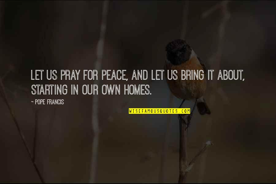 Pope Francis Quotes By Pope Francis: Let us pray for peace, and let us