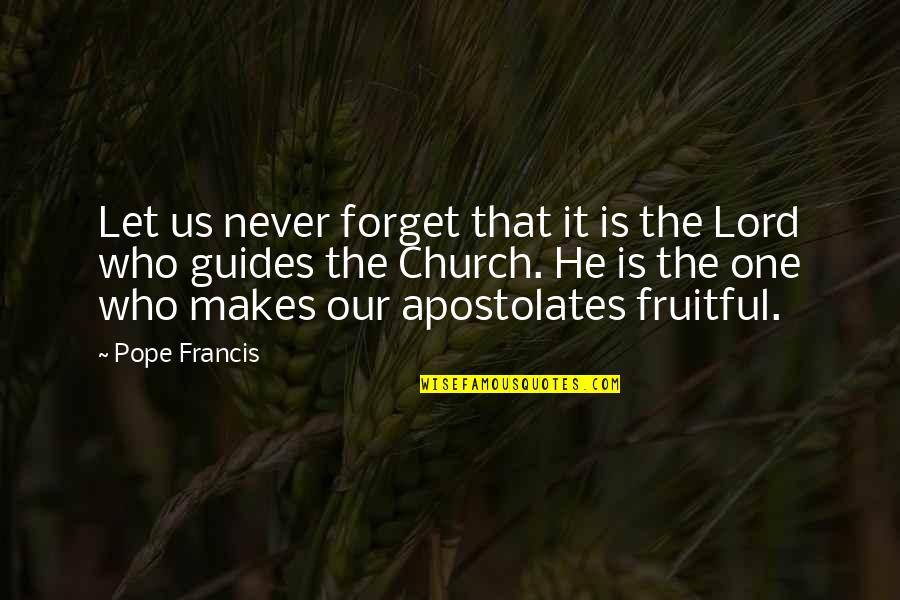 Pope Francis Quotes By Pope Francis: Let us never forget that it is the