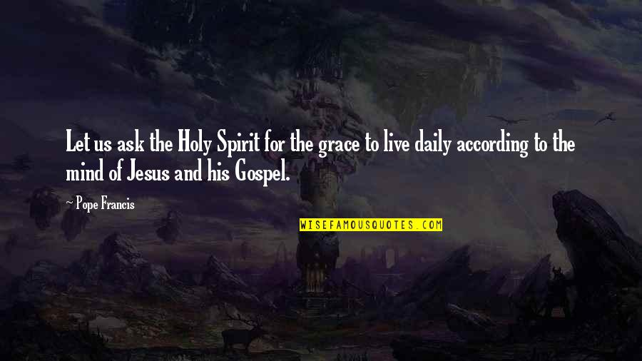 Pope Francis Quotes By Pope Francis: Let us ask the Holy Spirit for the