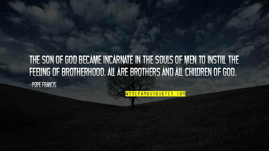 Pope Francis Quotes By Pope Francis: The Son of God became incarnate in the