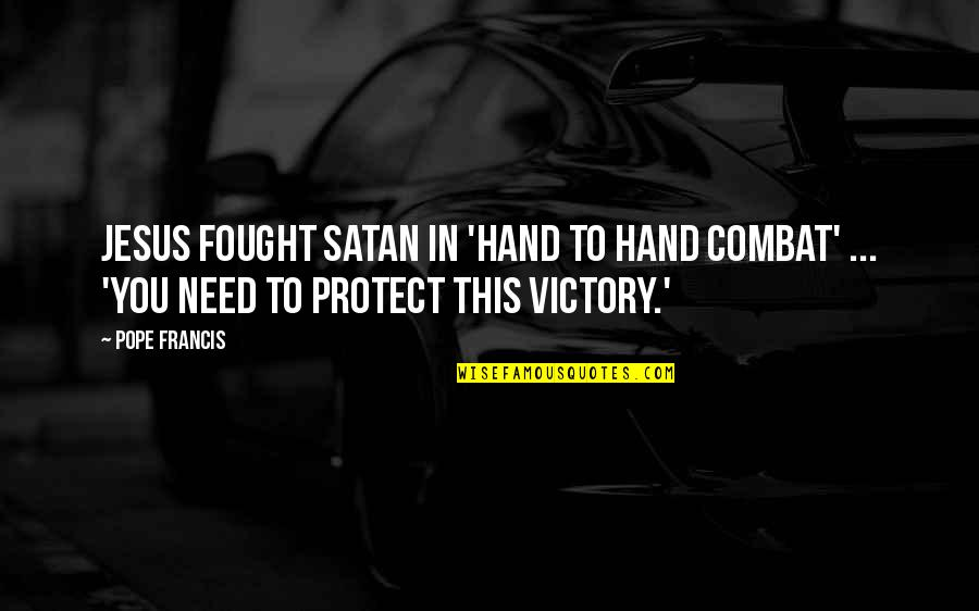 Pope Francis Quotes By Pope Francis: Jesus fought Satan in 'hand to hand combat'