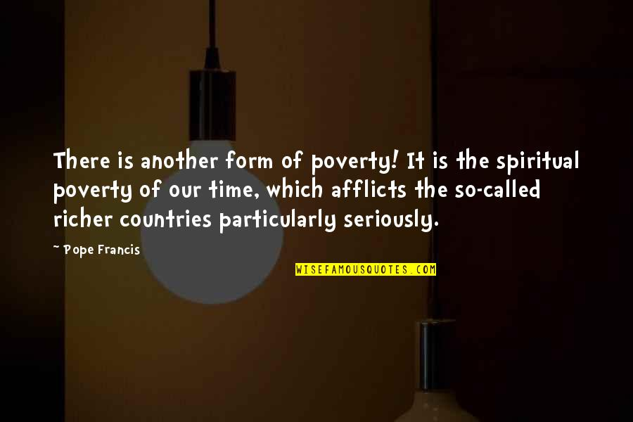 Pope Francis Quotes By Pope Francis: There is another form of poverty! It is
