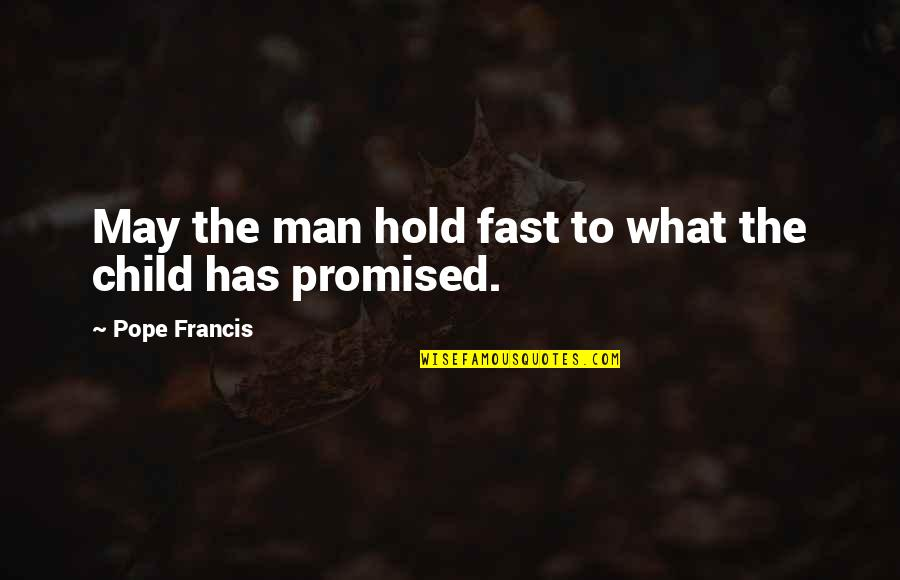 Pope Francis Quotes By Pope Francis: May the man hold fast to what the