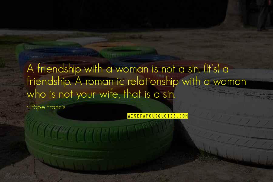 Pope Francis Quotes By Pope Francis: A friendship with a woman is not a