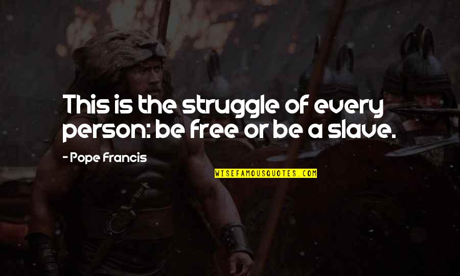 Pope Francis Quotes By Pope Francis: This is the struggle of every person: be