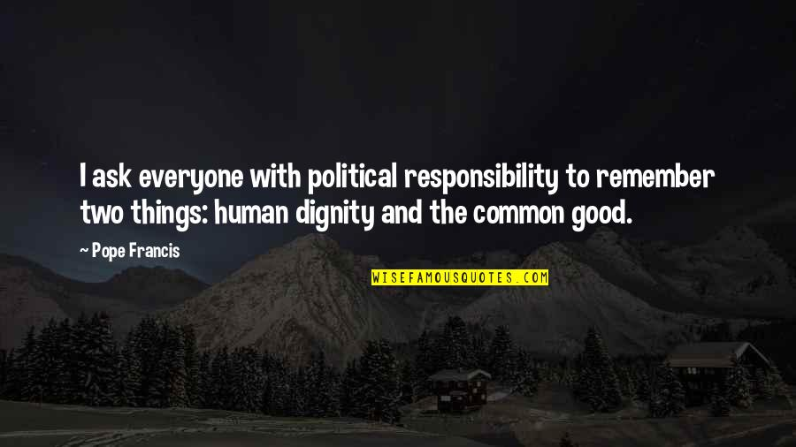 Pope Francis Quotes By Pope Francis: I ask everyone with political responsibility to remember